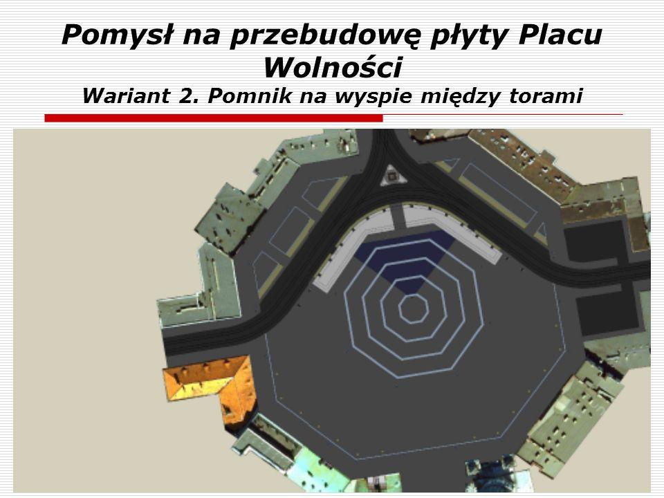 Pomysł na przebudowę płyty Placu Wolności Wariant 2. Pomnik na wyspie między torami