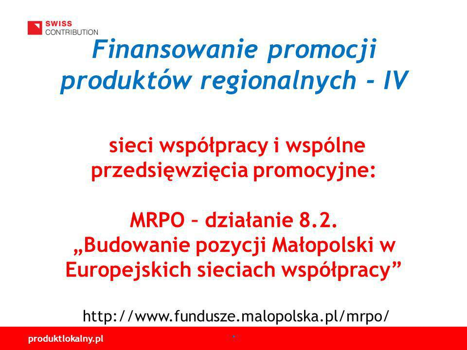 produktlokalny.pl Finansowanie promocji produktów regionalnych - IV sieci współpracy i wspólne przedsięwzięcia promocyjne: MRPO – działanie 8.2.
