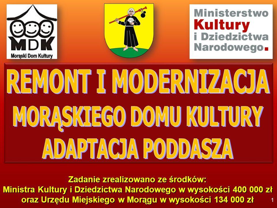 1 Zadanie zrealizowano ze środków: Ministra Kultury i Dziedzictwa Narodowego w wysokości 400 000 zł oraz Urzędu Miejskiego w Morągu w wysokości 134 000 zł
