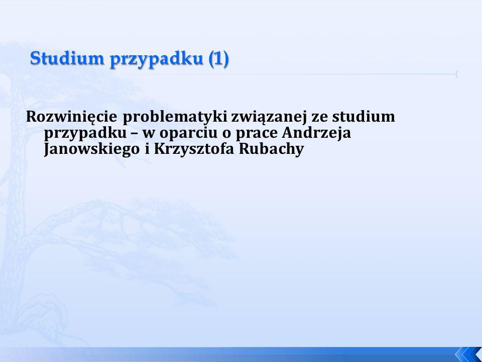Rozwinięcie problematyki związanej ze studium przypadku – w oparciu o prace Andrzeja Janowskiego i Krzysztofa Rubachy