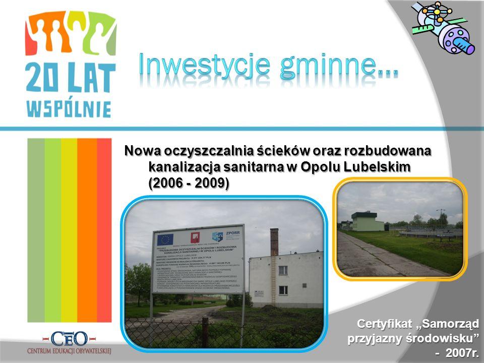 Nowa oczyszczalnia ścieków oraz rozbudowana kanalizacja sanitarna w Opolu Lubelskim (2006 - 2009) Certyfikat Samorząd przyjazny środowisku - 2007r.