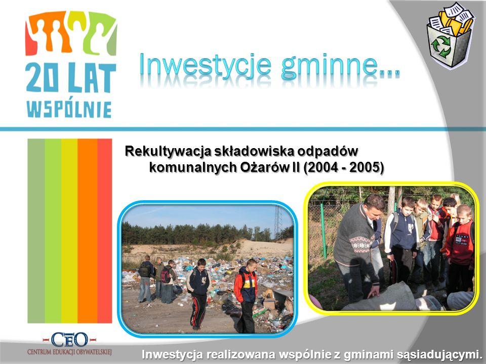 Rekultywacja składowiska odpadów komunalnych Ożarów II (2004 - 2005) Inwestycja realizowana wspólnie z gminami sąsiadującymi.