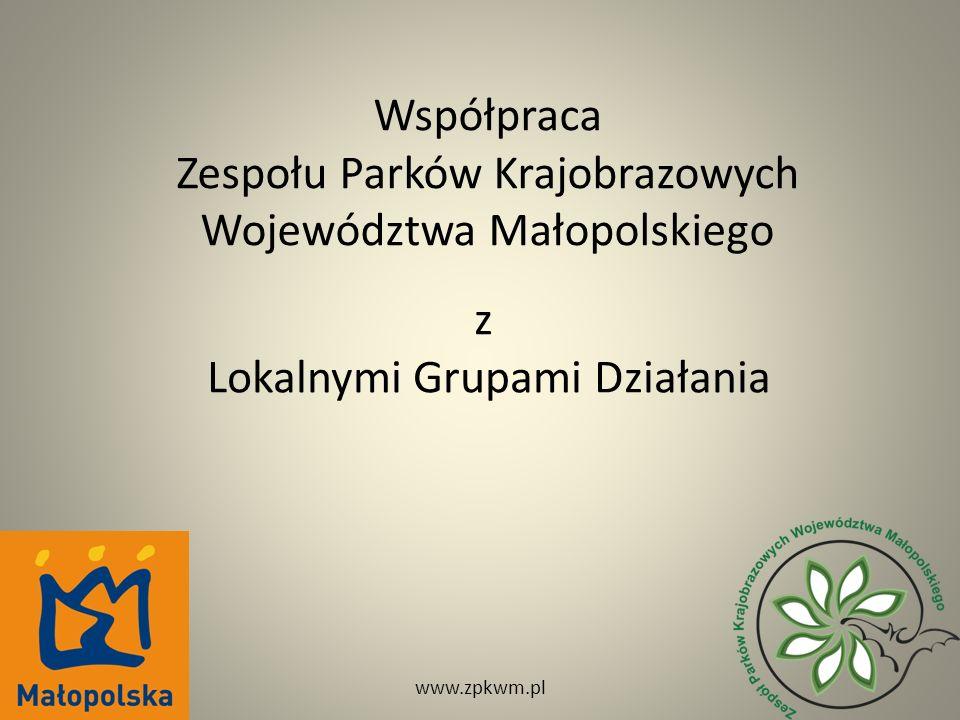 Współpraca Zespołu Parków Krajobrazowych Województwa Małopolskiego z Lokalnymi Grupami Działania www.zpkwm.pl