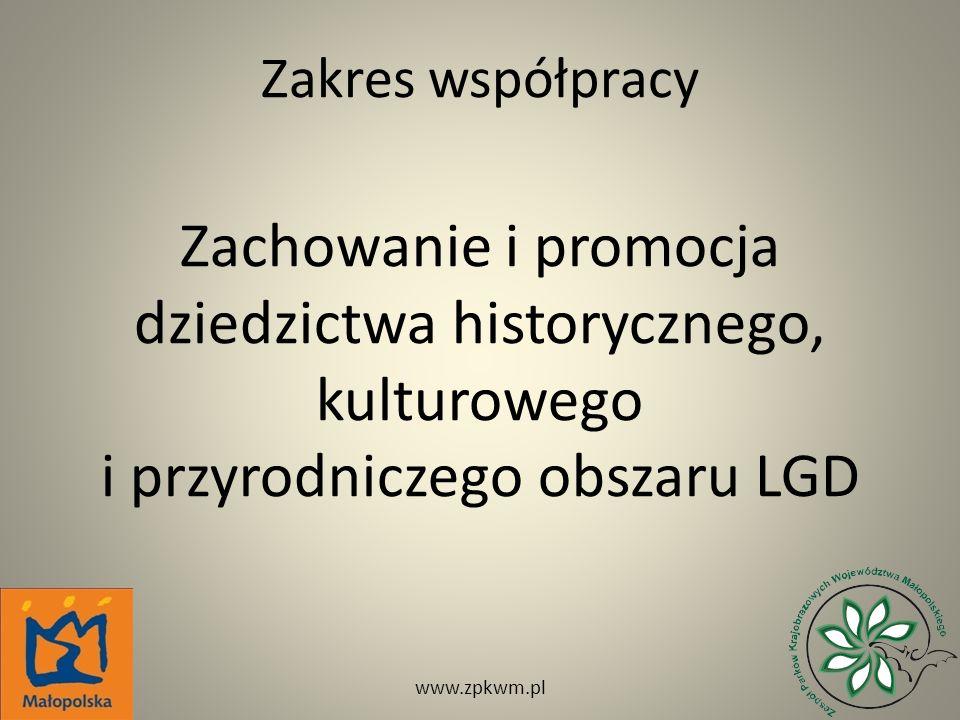 Zakres współpracy Zachowanie i promocja dziedzictwa historycznego, kulturowego i przyrodniczego obszaru LGD www.zpkwm.pl