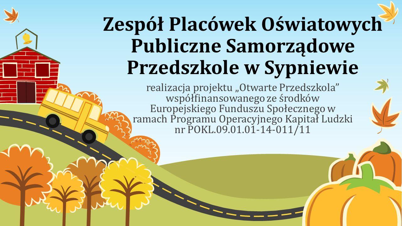 Zespół Placówek Oświatowych Publiczne Samorządowe Przedszkole w Sypniewie realizacja projektu Otwarte Przedszkola współfinansowanego ze środków Europe