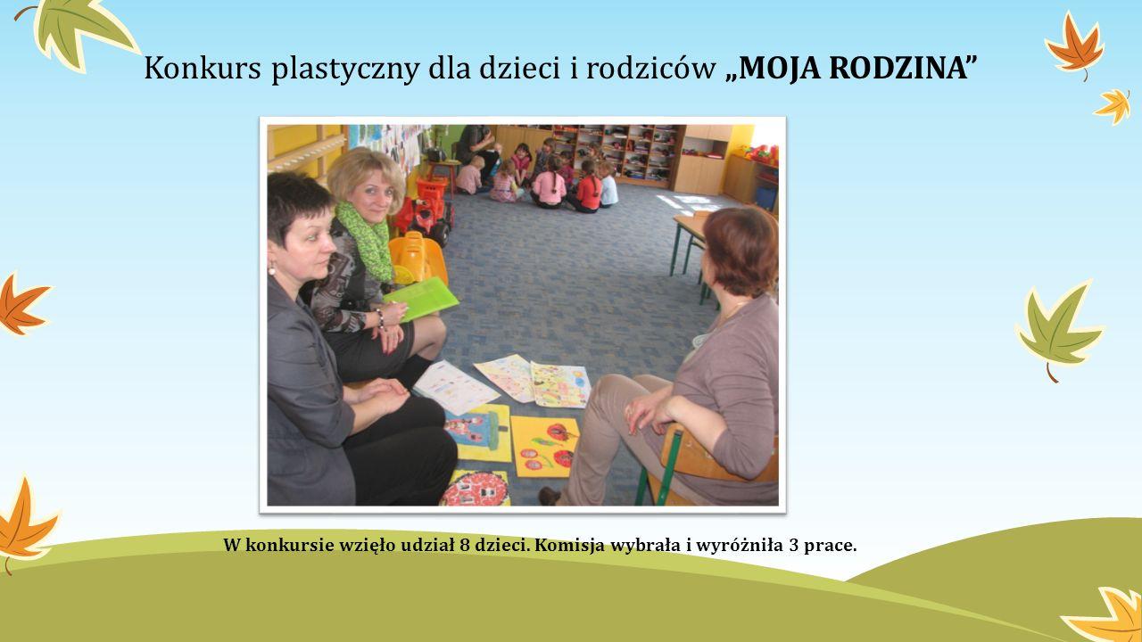 Konkurs plastyczny dla dzieci i rodziców MOJA RODZINA W konkursie wzięło udział 8 dzieci. Komisja wybrała i wyróżniła 3 prace.