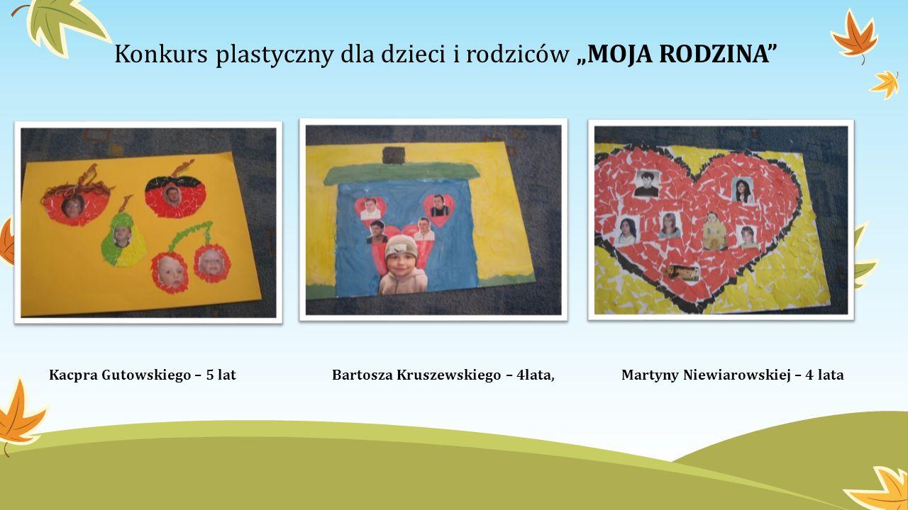 Konkurs plastyczny dla dzieci i rodziców MOJA RODZINA Kacpra Gutowskiego – 5 lat Bartosza Kruszewskiego – 4lata, Martyny Niewiarowskiej – 4 lata