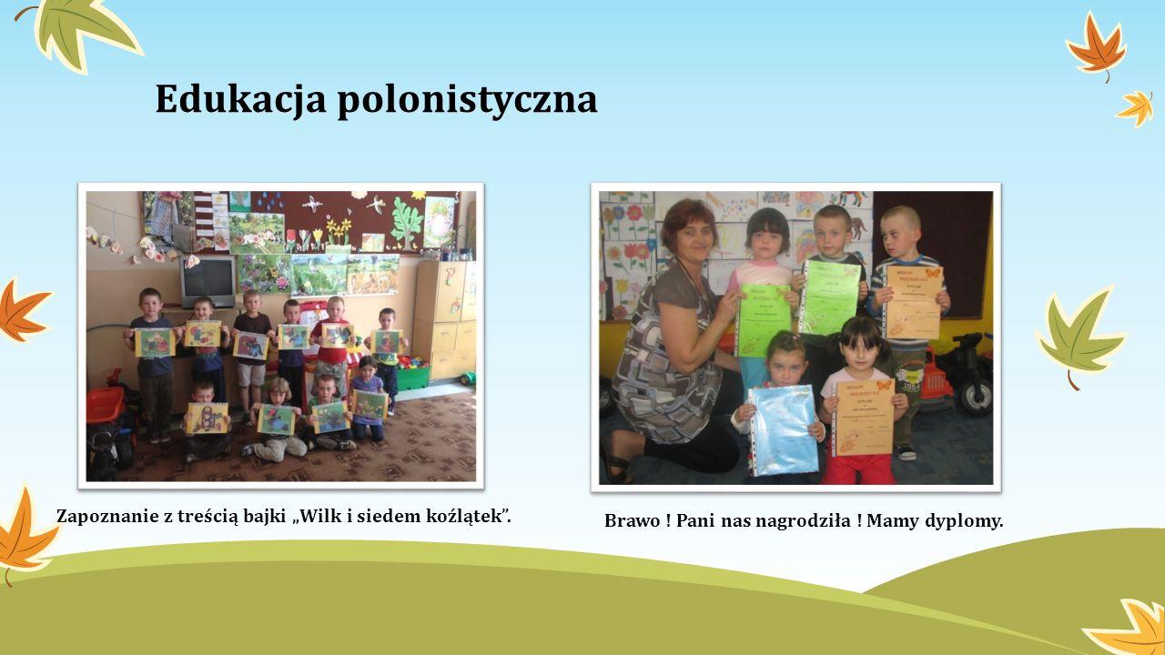 Edukacja polonistyczna Zapoznanie z treścią bajki Wilk i siedem koźlątek. Brawo ! Pani nas nagrodziła ! Mamy dyplomy.