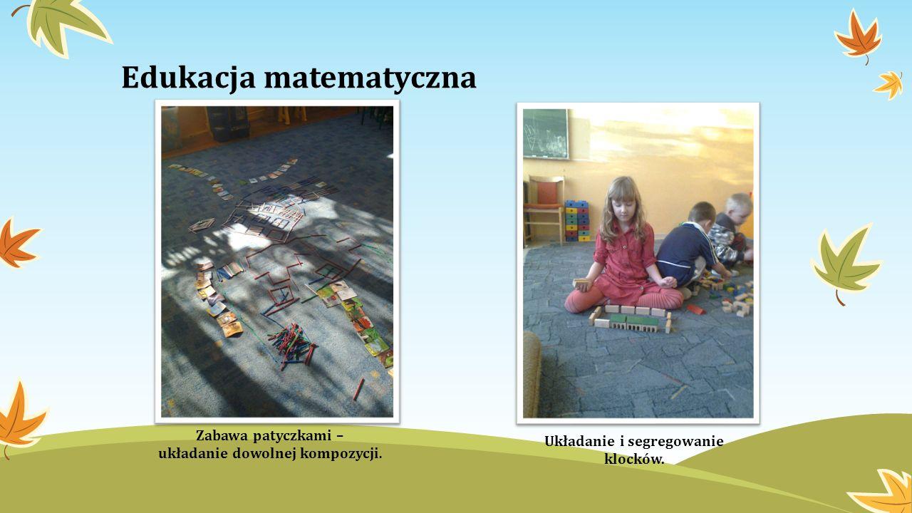 Edukacja matematyczna Zabawa patyczkami – układanie dowolnej kompozycji. Układanie i segregowanie klocków.