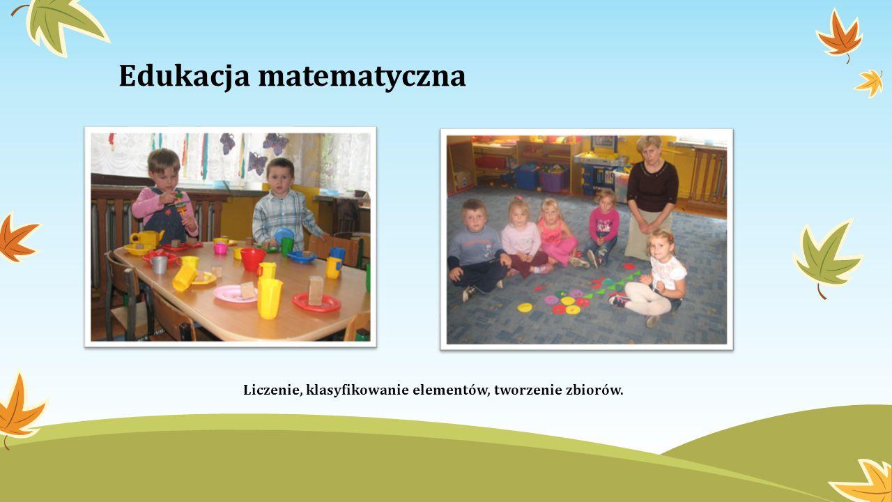 Edukacja matematyczna Liczenie, klasyfikowanie elementów, tworzenie zbiorów.