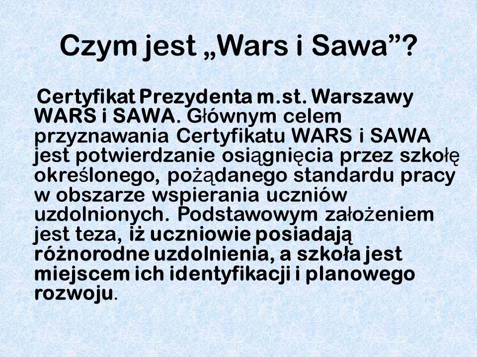 Czym jest Wars i Sawa? Certyfikat Prezydenta m.st. Warszawy WARS i SAWA. G ł ównym celem przyznawania Certyfikatu WARS i SAWA jest potwierdzanie osi ą
