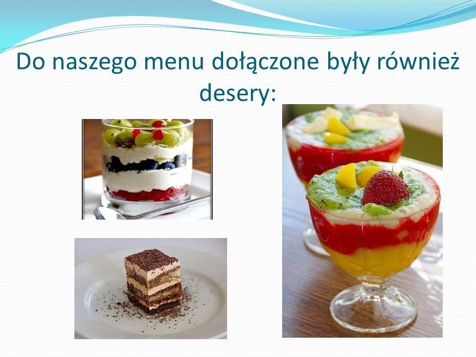 Do naszego menu dołączone były również desery: