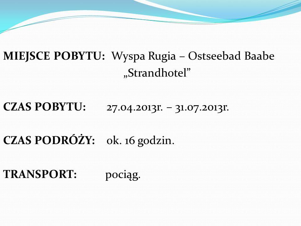 MIEJSCE POBYTU: Wyspa Rugia – Ostseebad Baabe Strandhotel CZAS POBYTU: 27.04.2013r. – 31.07.2013r. CZAS PODRÓŻY: ok. 16 godzin. TRANSPORT: pociąg.