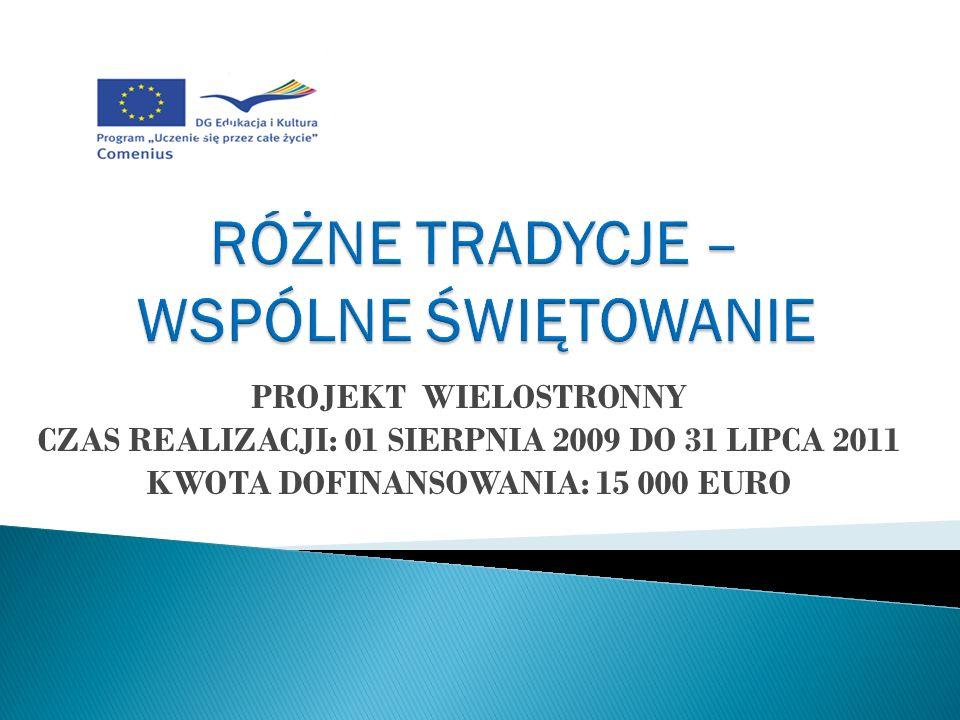 PROJEKT WIELOSTRONNY CZAS REALIZACJI: 01 SIERPNIA 2009 DO 31 LIPCA 2011 KWOTA DOFINANSOWANIA: 15 000 EURO