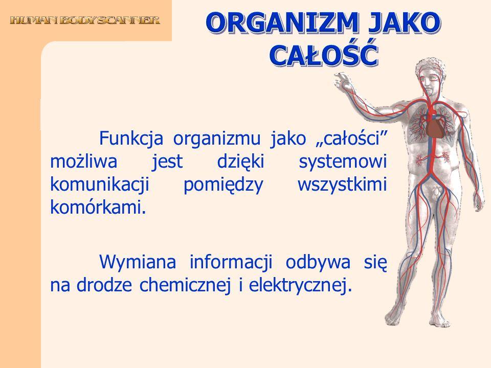 Funkcja organizmu jako całości możliwa jest dzięki systemowi komunikacji pomiędzy wszystkimi komórkami. Wymiana informacji odbywa się na drodze chemic