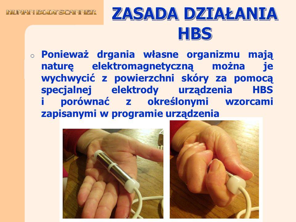 o Ponieważ drgania własne organizmu mają naturę elektromagnetyczną można je wychwycić z powierzchni skóry za pomocą specjalnej elektrody urządzenia HB