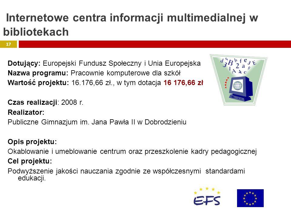 Dotujący: Europejski Fundusz Społeczny i Unia Europejska Nazwa programu: Pracownie komputerowe dla szkół Wartość projektu: 16.176,66 zł., w tym dotacj