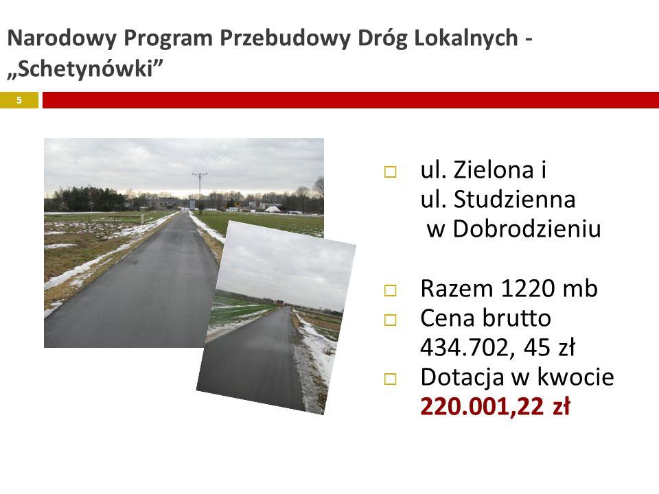 Narodowy Program Przebudowy Dróg Lokalnych - Schetynówki ul. Zielona i ul. Studzienna w Dobrodzieniu Razem 1220 mb Cena brutto 434.702, 45 zł Dotacja