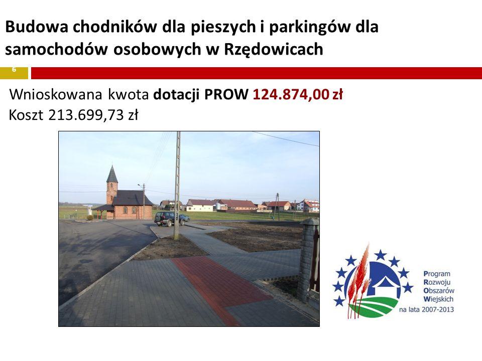 Budowa chodników dla pieszych i parkingów dla samochodów osobowych w Rzędowicach Wnioskowana kwota dotacji PROW 124.874,00 zł Koszt 213.699,73 zł 6