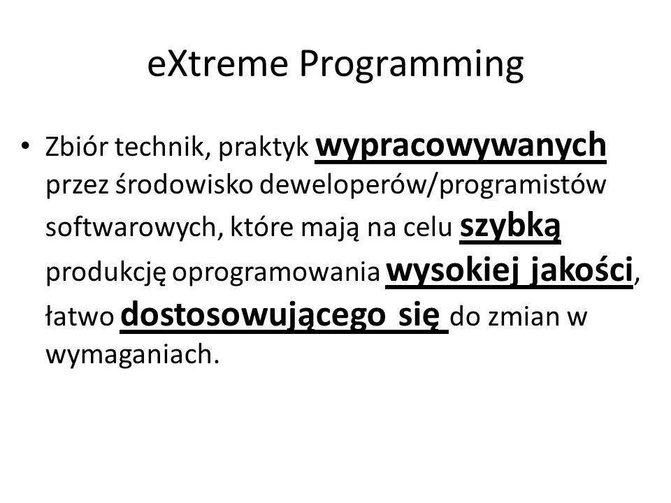 eXtreme Programming Zbiór technik, praktyk wypracowywanych przez środowisko deweloperów/programistów softwarowych, które mają na celu szybką produkcję