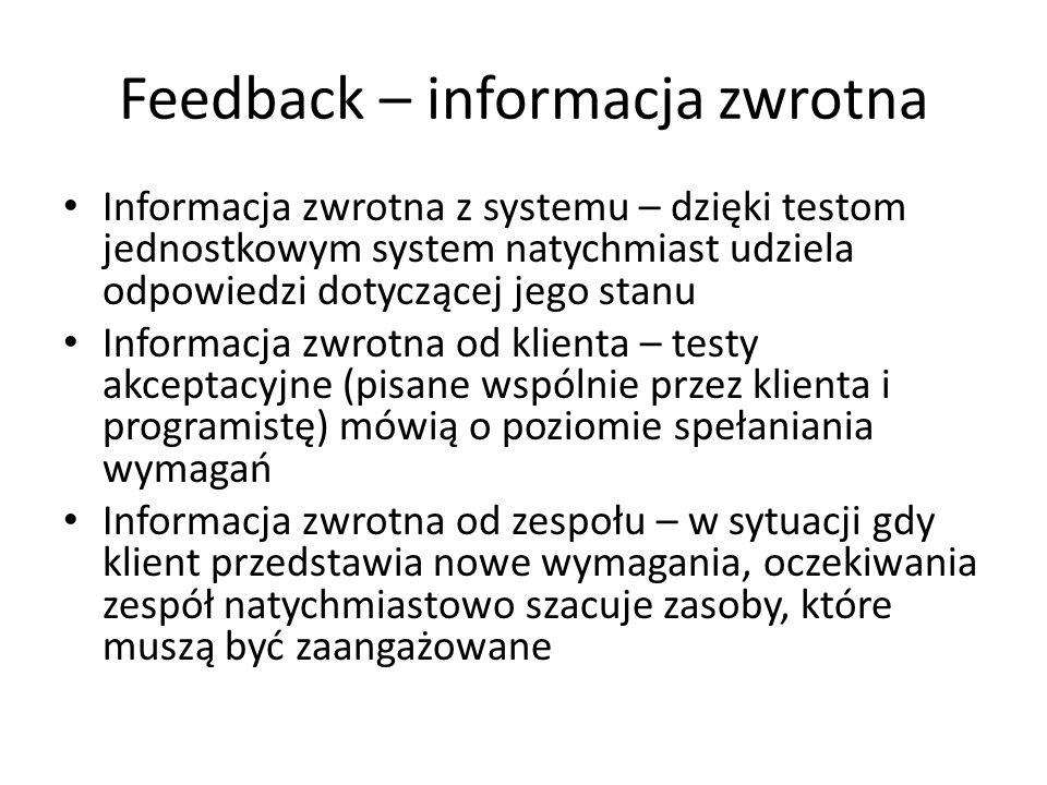 Feedback – informacja zwrotna Informacja zwrotna z systemu – dzięki testom jednostkowym system natychmiast udziela odpowiedzi dotyczącej jego stanu In