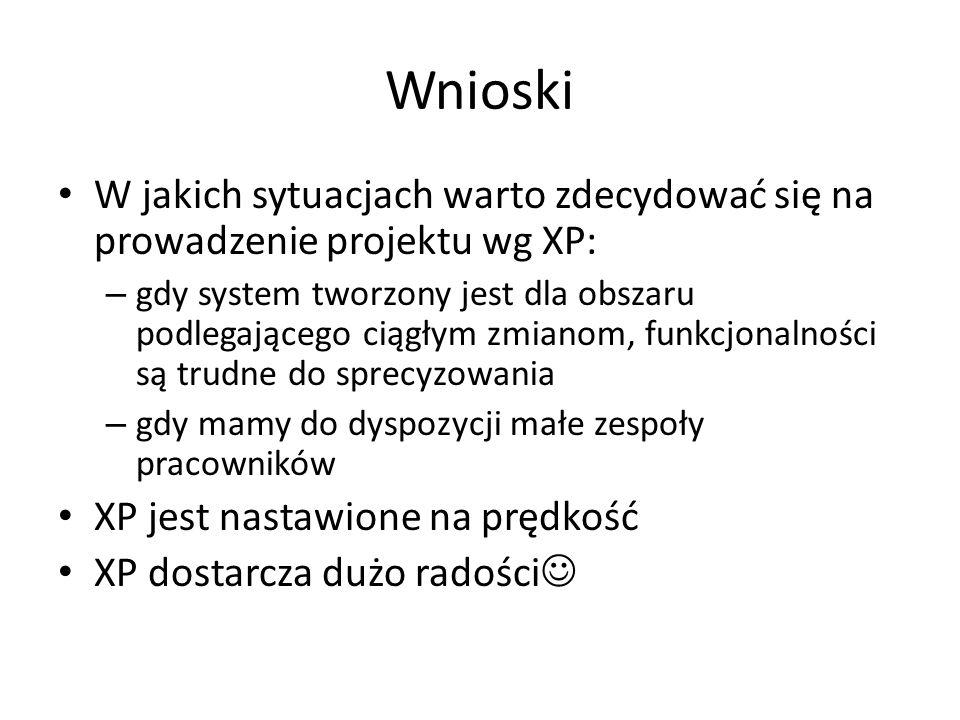 Wnioski W jakich sytuacjach warto zdecydować się na prowadzenie projektu wg XP: – gdy system tworzony jest dla obszaru podlegającego ciągłym zmianom,