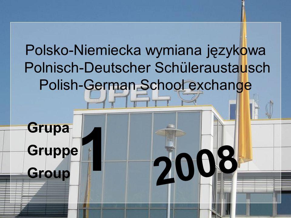 Polsko-Niemiecka wymiana językowa Polnisch-Deutscher Schüleraustausch Polish-German School exchange Grupa Gruppe Group 1 2008