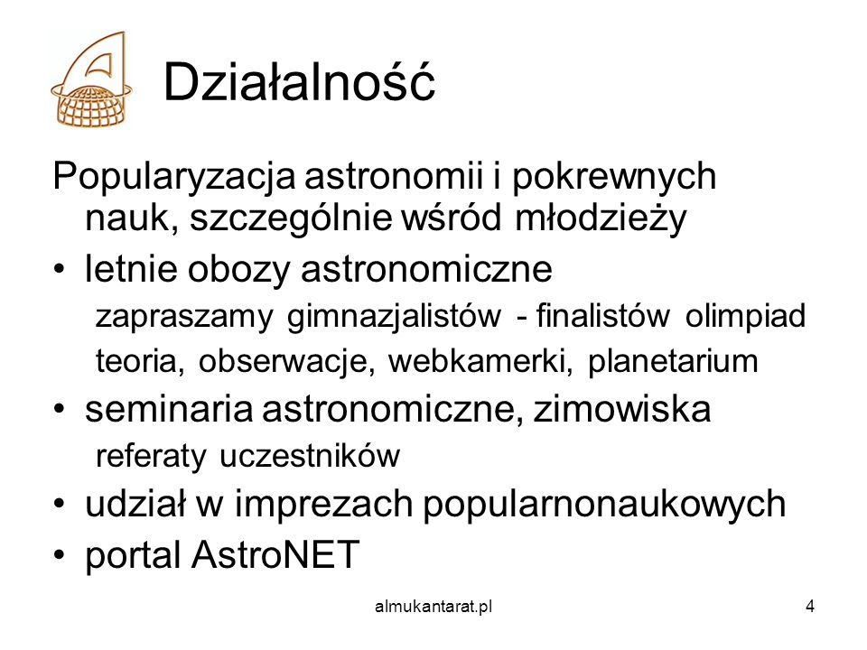 almukantarat.pl4 Działalność Popularyzacja astronomii i pokrewnych nauk, szczególnie wśród młodzieży letnie obozy astronomiczne zapraszamy gimnazjalis