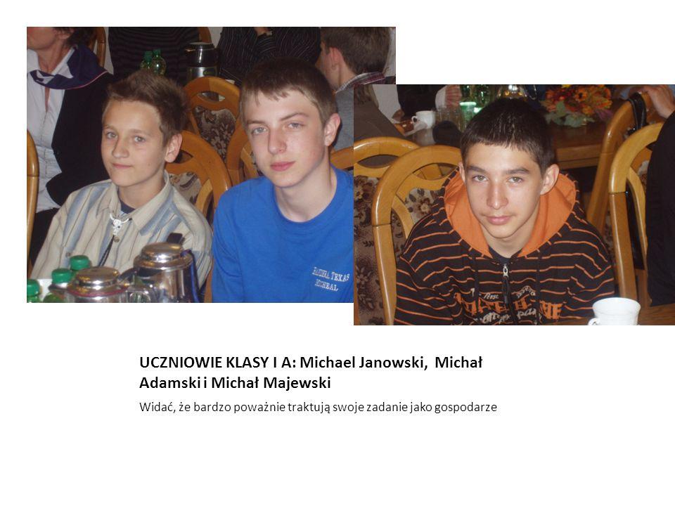UCZNIOWIE KLASY I A: Michael Janowski, Michał Adamski i Michał Majewski Widać, że bardzo poważnie traktują swoje zadanie jako gospodarze