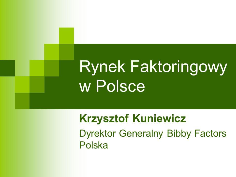 Rynek Faktoringowy w Polsce Krzysztof Kuniewicz Dyrektor Generalny Bibby Factors Polska