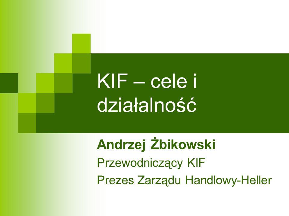 KIF – cele i działalność Andrzej Żbikowski Przewodniczący KIF Prezes Zarządu Handlowy-Heller