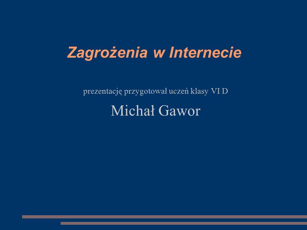 Zagrożenia w Internecie prezentację przygotował uczeń klasy VI D Michał Gawor