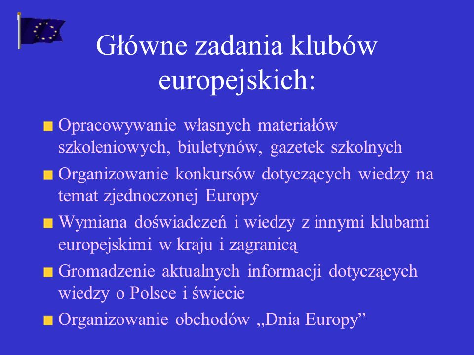Cele klubów europejskich: Propagowanie wśród młodzieży jak najszerszej wiedzy na temat Europy – wspólnego dziedzictwa kulturowego.