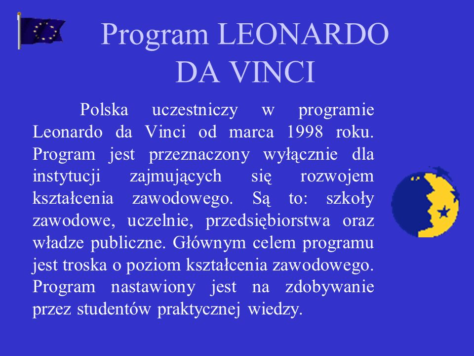 Program obejmuje następujące działania: Młodzież dla Europy Wolontariat Europejski Inicjatywa Młodych
