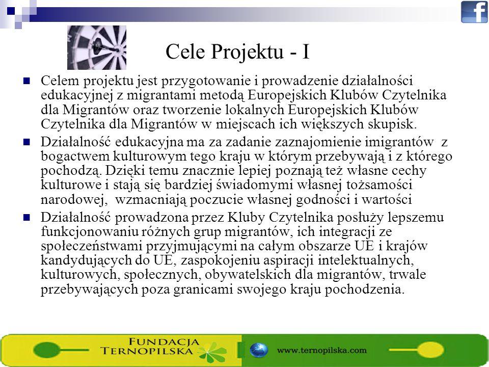 Cele Projektu - I Celem projektu jest przygotowanie i prowadzenie działalności edukacyjnej z migrantami metodą Europejskich Klubów Czytelnika dla Migrantów oraz tworzenie lokalnych Europejskich Klubów Czytelnika dla Migrantów w miejscach ich większych skupisk.