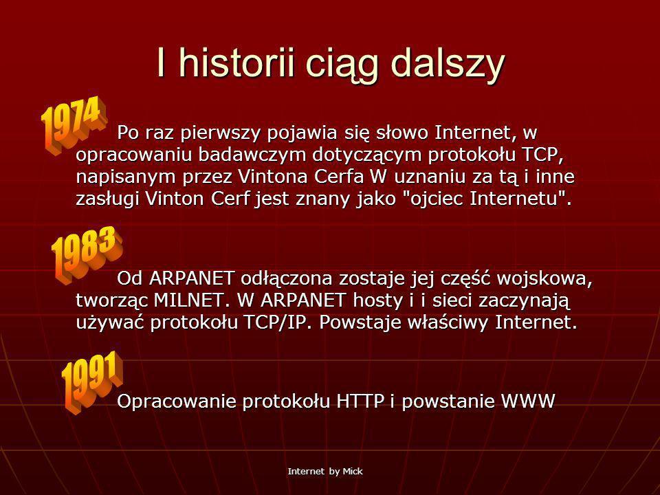 Internet by Mick I historii ciąg dalszy Po raz pierwszy pojawia się słowo Internet, w opracowaniu badawczym dotyczącym protokołu TCP, napisanym przez