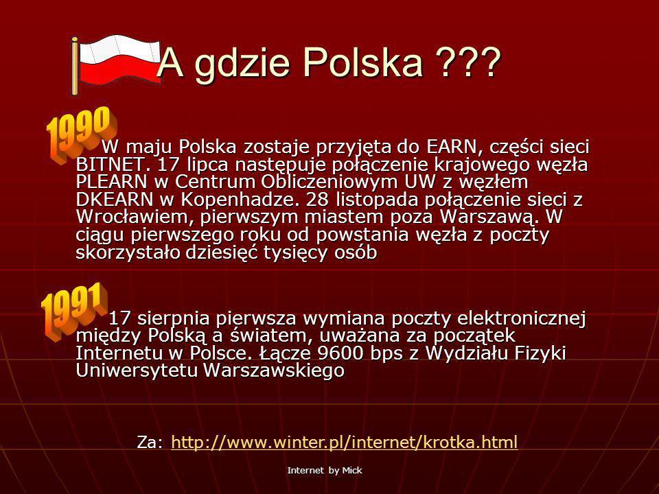 Internet by Mick A gdzie Polska ??? W maju Polska zostaje przyjęta do EARN, części sieci BITNET. 17 lipca następuje połączenie krajowego węzła PLEARN