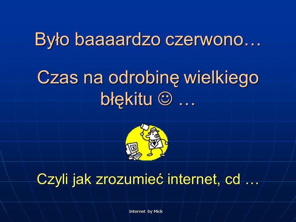 Internet by Mick Było baaaardzo czerwono… Czas na odrobinę wielkiego błękitu … Czyli jak zrozumieć internet, cd …