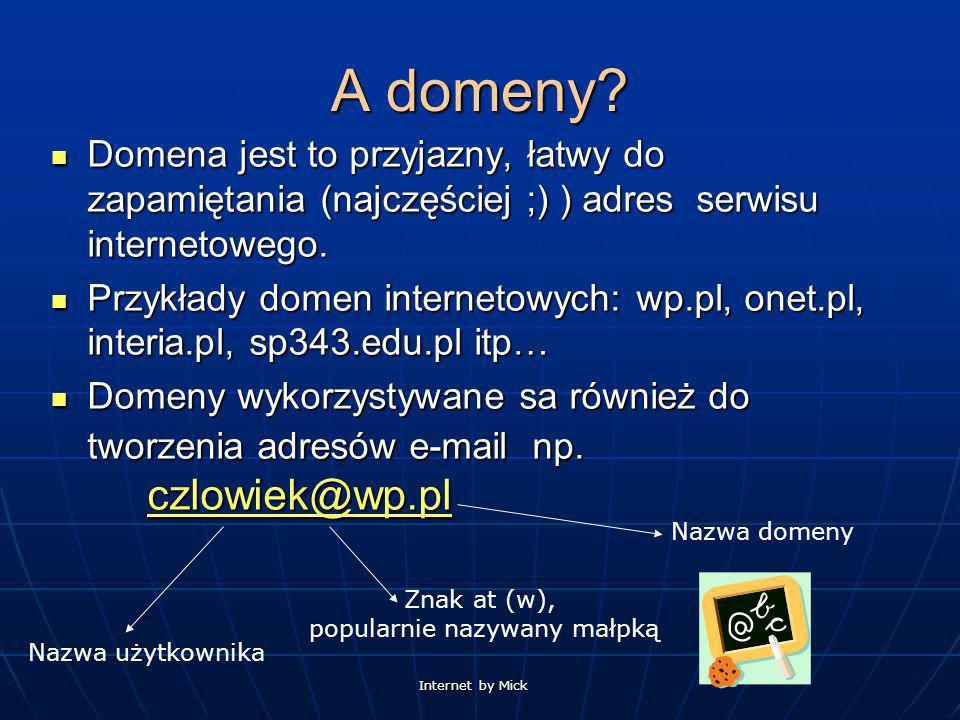 Internet by Mick A domeny? Domena jest to przyjazny, łatwy do zapamiętania (najczęściej ;) ) adres serwisu internetowego. Domena jest to przyjazny, ła