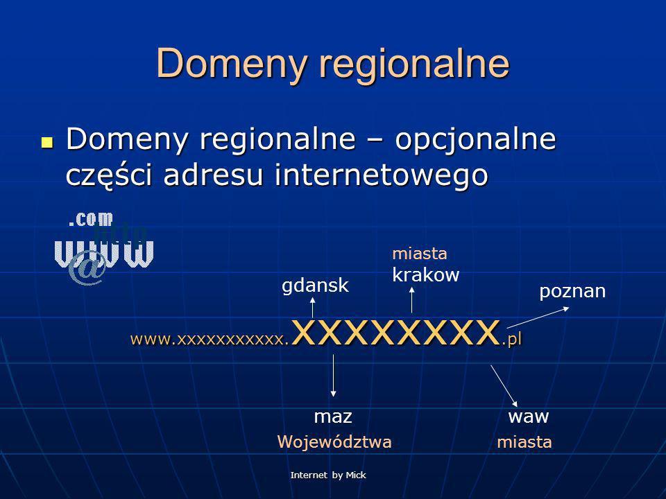 Internet by Mick Domeny regionalne Domeny regionalne – opcjonalne części adresu internetowego www.xxxxxxxxxxx. xxxxxxxx.pl waw maz krakow poznan gdans