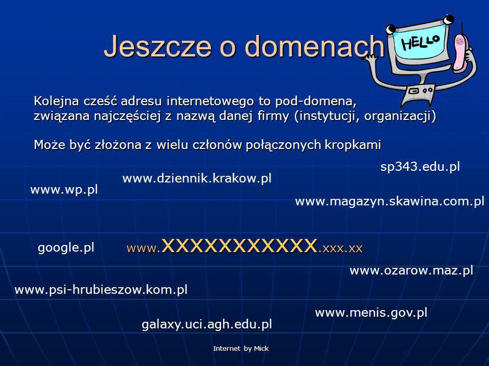 Internet by Mick Jeszcze o domenach www. xxxxxxxxxxx.xxx.xx Kolejna cześć adresu internetowego to pod-domena, związana najczęściej z nazwą danej firmy