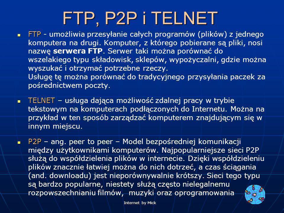 FTP, P2P i TELNET FTP FTP - umożliwia przesyłanie całych programów (plików) z jednego komputera na drugi. Komputer, z którego pobierane są pliki, nosi