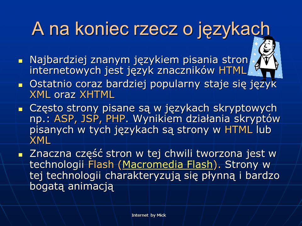 Internet by Mick A na koniec rzecz o językach Najbardziej znanym językiem pisania stron internetowych jest język znaczników HTML Najbardziej znanym ję