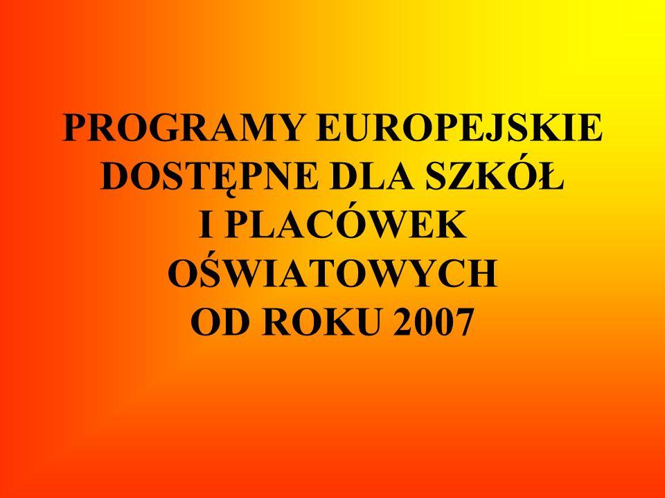 PROGRAMY EUROPEJSKIE DOSTĘPNE DLA SZKÓŁ I PLACÓWEK OŚWIATOWYCH OD ROKU 2007