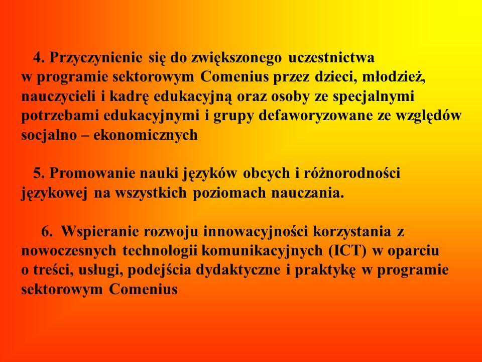 4. Przyczynienie się do zwiększonego uczestnictwa w programie sektorowym Comenius przez dzieci, młodzież, nauczycieli i kadrę edukacyjną oraz osoby ze
