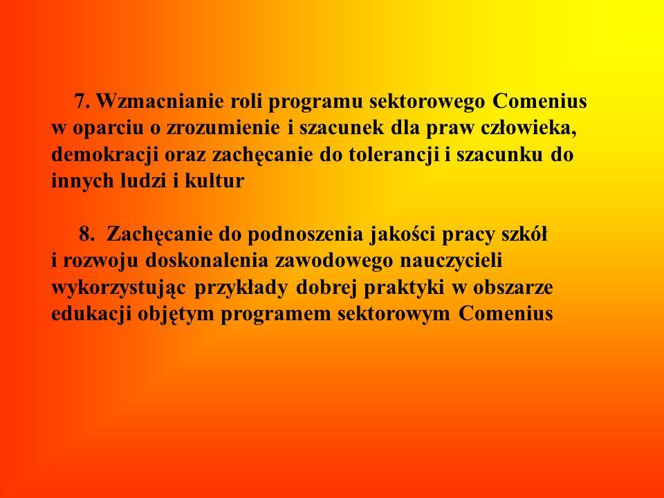 7. Wzmacnianie roli programu sektorowego Comenius w oparciu o zrozumienie i szacunek dla praw człowieka, demokracji oraz zachęcanie do tolerancji i sz