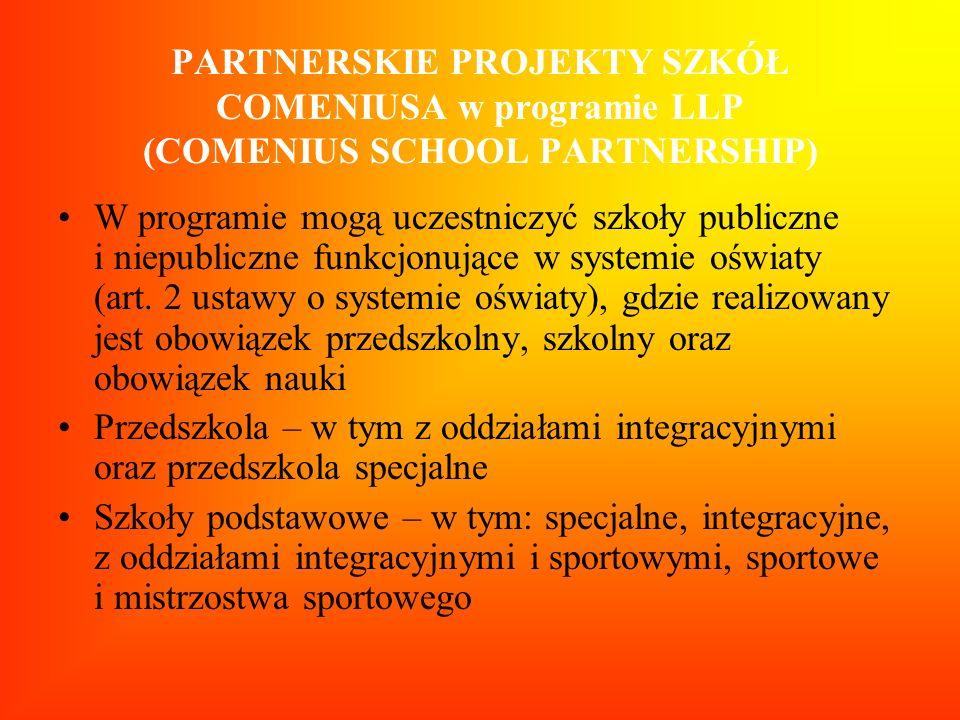 PARTNERSKIE PROJEKTY SZKÓŁ COMENIUSA w programie LLP (COMENIUS SCHOOL PARTNERSHIP) W programie mogą uczestniczyć szkoły publiczne i niepubliczne funkc
