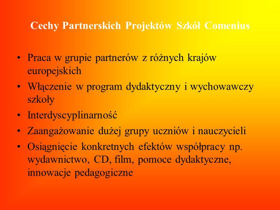 Cechy Partnerskich Projektów Szkół Comenius Praca w grupie partnerów z różnych krajów europejskich Włączenie w program dydaktyczny i wychowawczy szkoł