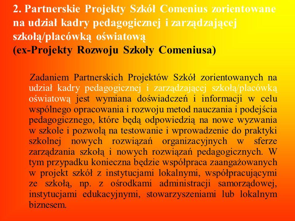 2. Partnerskie Projekty Szkół Comenius zorientowane na udział kadry pedagogicznej i zarządzającej szkołą/placówką oświatową (ex-Projekty Rozwoju Szkoł