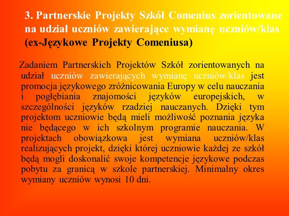 3. Partnerskie Projekty Szkół Comenius zorientowane na udział uczniów zawierające wymianę uczniów/klas (ex-Językowe Projekty Comeniusa) Zadaniem Partn